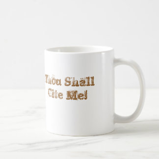 Thou Shall Cite Me! Coffee Mug