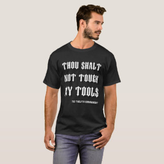 Thou Shalt Not Touch My Tools Old English Funny T-Shirt