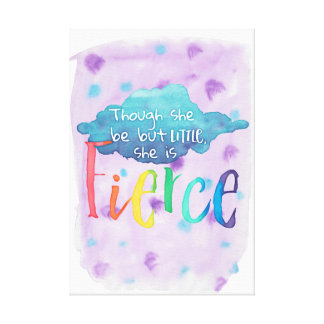 Though She Be But Little, She Is Fierce. Canvas Print