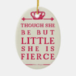 Though she be but little she is fierce christmas ornaments