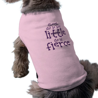 Though She Be But Little She is Fierce Shirt