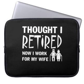 Thought I Was Retirement Husband I Work Wife Laptop Sleeve