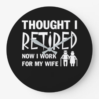 Thought I Was Retirement Husband I Work Wife Large Clock