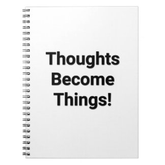 Thoughts Become Things! Notebook