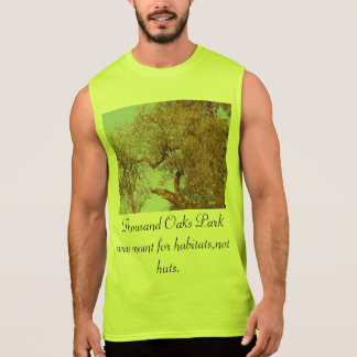 Thousand Oaks park was meant for habitats, not hut Sleeveless Shirt
