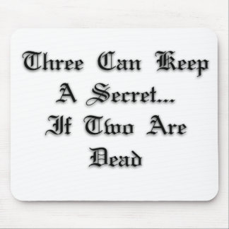 Three Can Keep A Secret, If Two Are Dead Mouse Pad