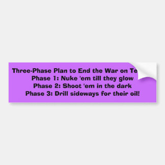 Three-Phase Plan to End the War on Terror:Phase... Bumper Sticker