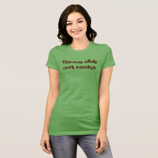 Throw clay, not rocks T-Shirt