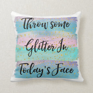 Throw Glitter In Today's Face Throw Pillow