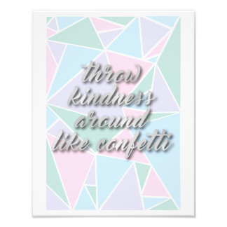 Throw kindness around like confetti - Quote Photo Print