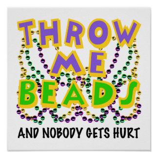 Throw Me Beads and nobody gets hurt Posters
