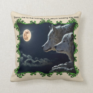 Throw me to the wolves & I'll return leading green Cushion