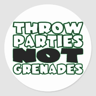 Throw Parties Not Grenades Classic Round Sticker