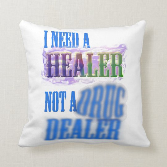 Throw Pillow - I need a healer not a drug dealer