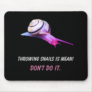Throwing Snails is Mean Don't do It Mouse Pad