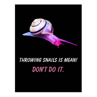 Throwing Snails is Mean Don't do It Postcard