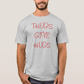 THUGS GIVE HUGS T-Shirt