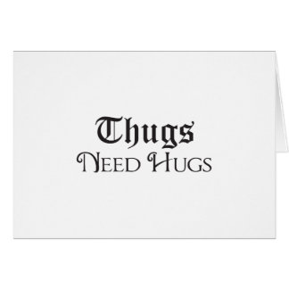 Thugs need hugs card