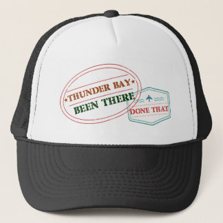 Thunder Bay Been there done that Trucker Hat
