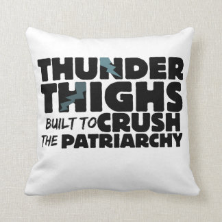 Thunder thighs to crush the patriarchy cushion