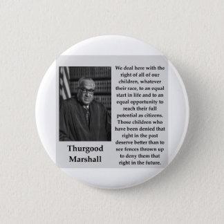 Thurgood Marshall quote 6 Cm Round Badge