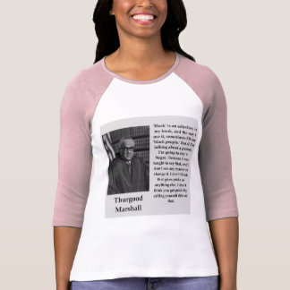 Thurgood Marshall quote T-Shirt