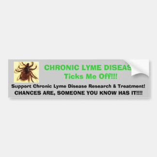 tic, CHRONIC LYME DISEASETicks Me Off!!!, Suppo... Bumper Sticker