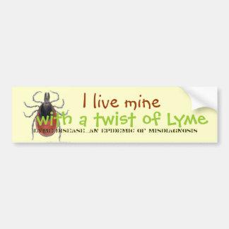 tick, I live mine, with a twist of Lyme, Lyme D... Bumper Sticker