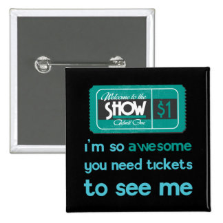 Tickets to see me 15 cm square badge