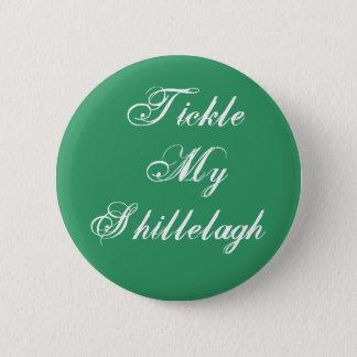 Tickle My Shillelagh 6 Cm Round Badge