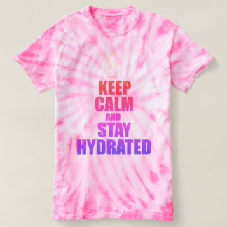 Tie Dye Keep Calm and Stay Hydrated T Shirt Pink
