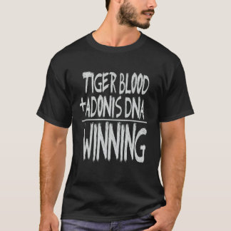 TIGER BLOOD, ADONIS DNA...WINNING! T-Shirt