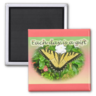 Tiger Swallowtail Butterfly Each Day is a Gift Square Magnet