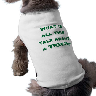 TIGER WOODS -What is all this talk about a TIGER? Shirt