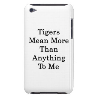 Tigers Mean More Than Anything To Me iPod Touch Case-Mate Case