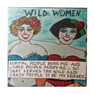 TILE/TRIVET-WILD AND CRAZY PEOPLE ARE MY FRIENDS. SMALL SQUARE TILE