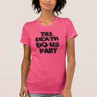 Till Death Do Us Part Tshirts