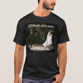 Till Death Do us part...Well Maybe Not T-Shirt
