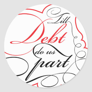 Till debt do us part - Customizable design Round Sticker