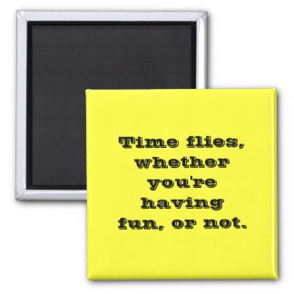 Time Flies Whether You're Having Fun Or Not 2 Inch Square Magnet