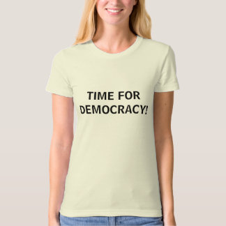TIME FOR DEMOCRACY! TEE SHIRT