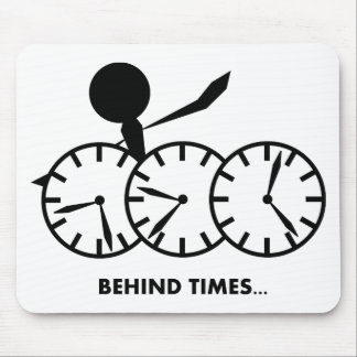Time Idioms Series - Behing Times Mouse Pad