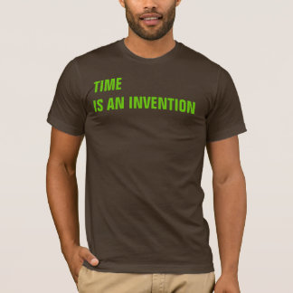 TIME iS AN INVENTION T-Shirt