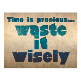 Time is precious...Waste it wisely Postcard