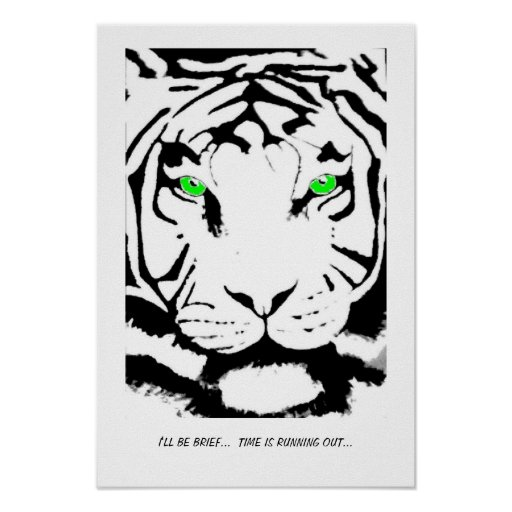 TIME IS RUNNING OUT BL & WHITE TIGER POSTER