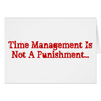 Time Management Is Not A Punishment... Greeting Card