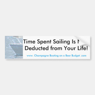 Time Spent Sailing Is NOT Deducted from Your Life! Bumper Sticker
