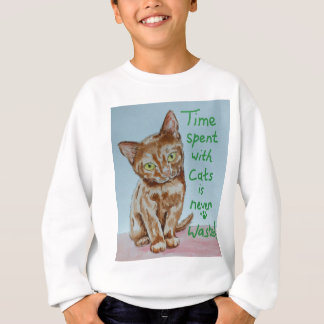 Time Spent With Cats... Sweatshirt