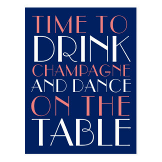 Time to Drink Champagne and Dance on the Table Postcard