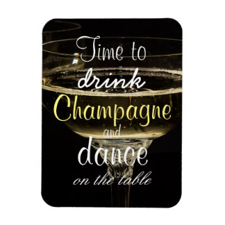 Time to drink champagne and dance on the table rectangular photo magnet